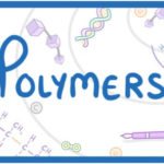 Polymers - Definition, Structure, Classification, & Attributes of Polymers